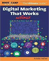 Cartea Digital Marketing That Actually Works the Ultimate Guide autor Krista Neher
