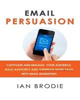 Ian Brodie a scris cartea Email Persuasion